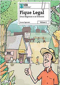 Fique Legal: Seus Negócios e Tributos - Vol.1 IEB.