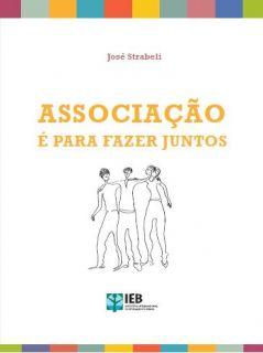 Associação é para fazer juntos / José Strabeli. – Brasília: Instituto Internacional de Educação do Brasil, 2011.