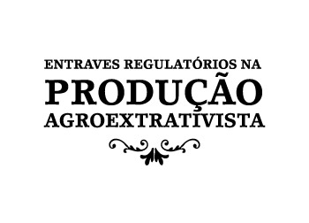 Entraves Regulatórios na Produção Agroextrativista. ISPN.